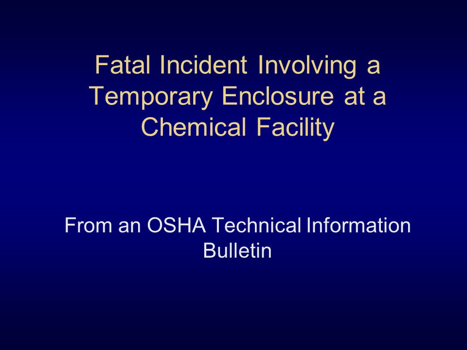 Fatal Incident Involving a Temporary Enclosure at a Chemical Facility From an OSHA Technical Information Bulletin