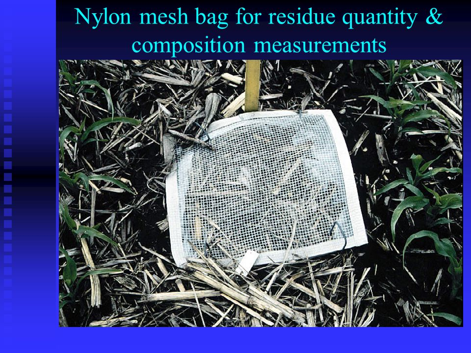 Nylon mesh bag for residue quantity & composition measurements