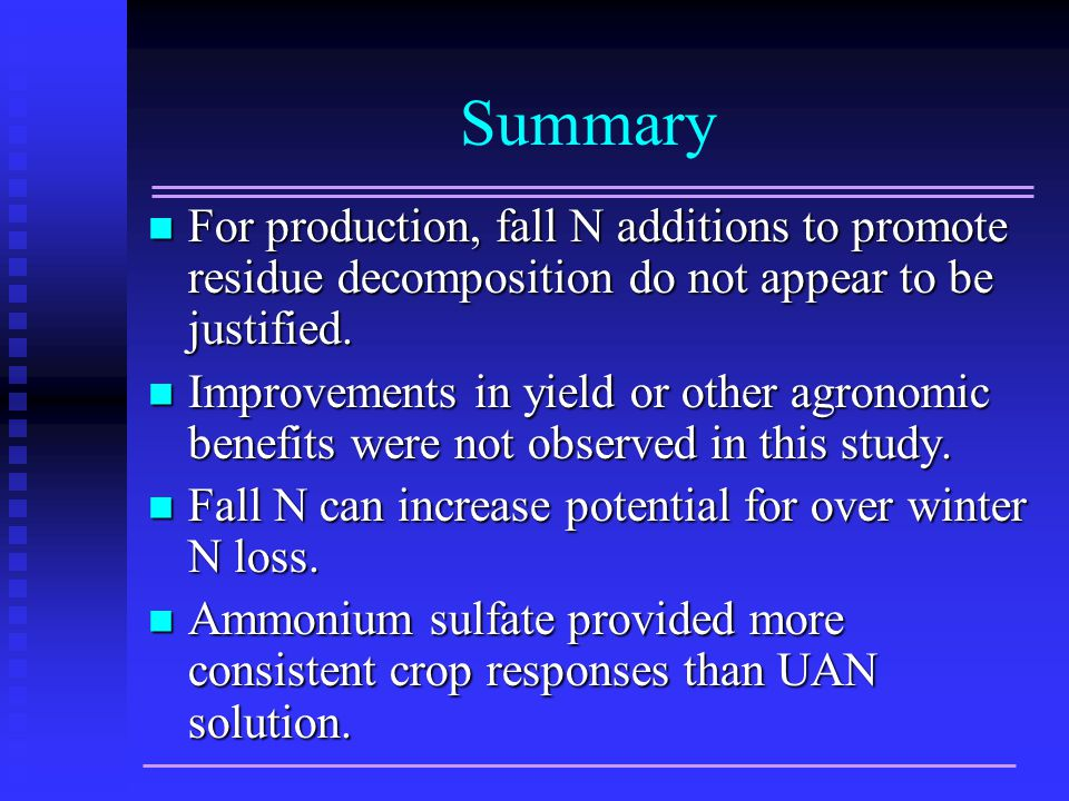 Summary For production, fall N additions to promote residue decomposition do not appear to be justified.
