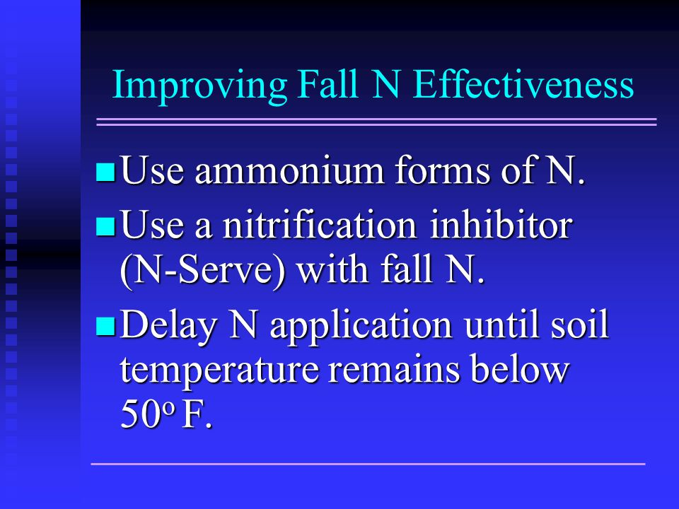 Improving Fall N Effectiveness Use ammonium forms of N.