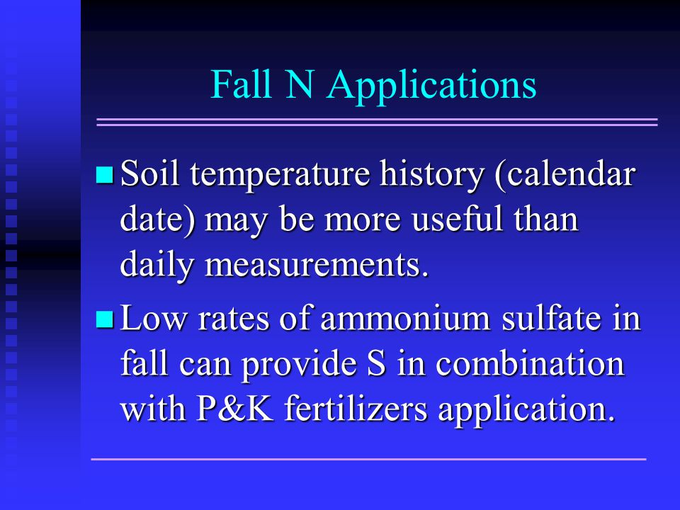 Fall N Applications Soil temperature history (calendar date) may be more useful than daily measurements.