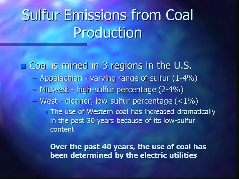 Sulfur Emissions from Coal Production n Coal is mined in 3 regions in the U.S.
