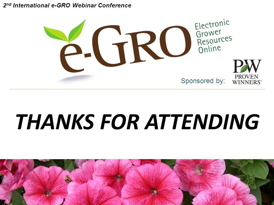 THANKS FOR ATTENDING Sponsored by: 2 nd International e-GRO Webinar Conference
