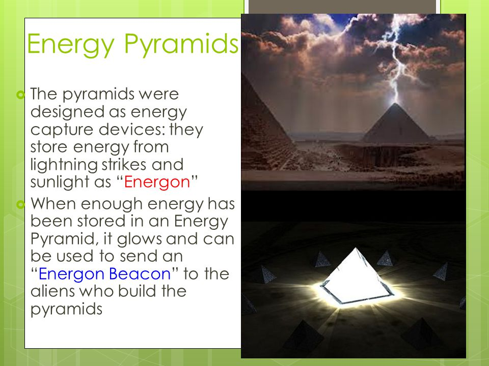 """Energy Pyramids  The pyramids were designed as energy capture devices: they store energy from lightning strikes and sunlight as """"Energon""""  When enou"""
