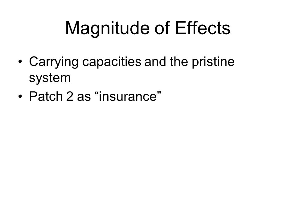 Magnitude of Effects Carrying capacities and the pristine system Patch 2 as insurance