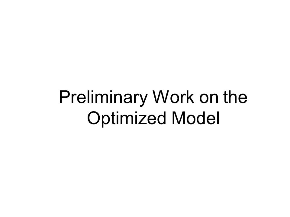Preliminary Work on the Optimized Model