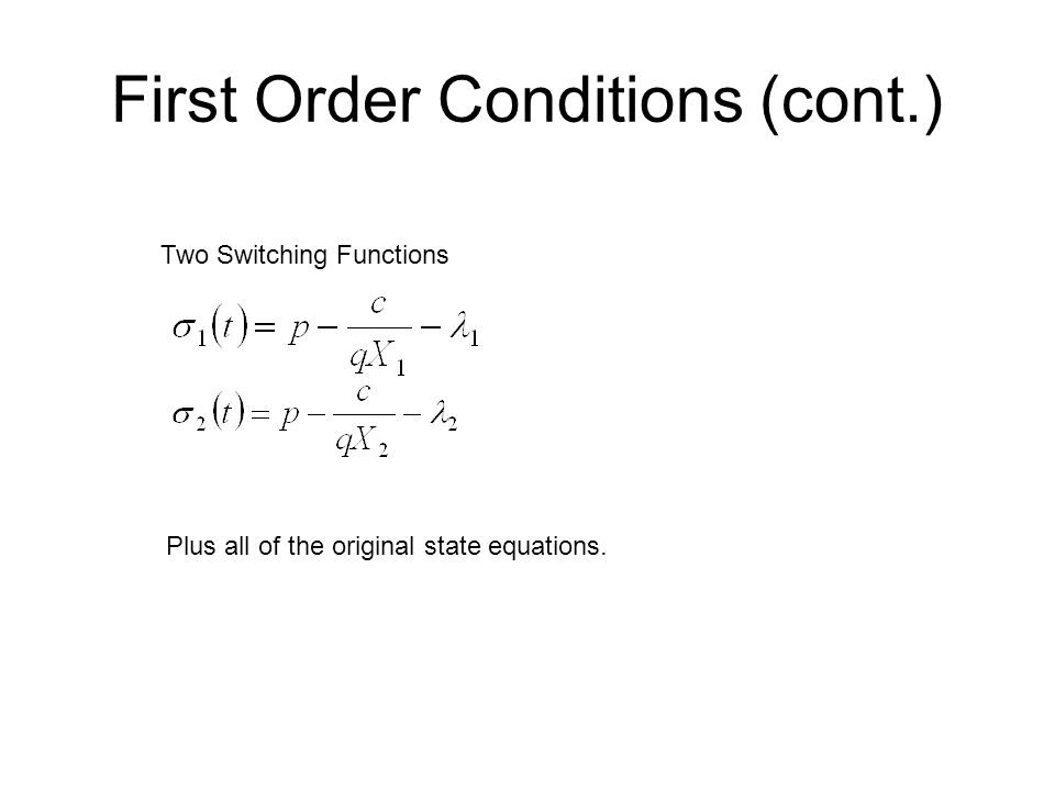 First Order Conditions (cont.) Two Switching Functions Plus all of the original state equations.