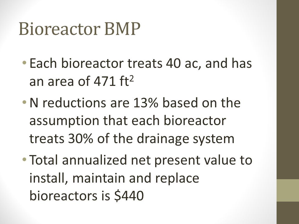Bioreactor BMP Each bioreactor treats 40 ac, and has an area of 471 ft 2 N reductions are 13% based on the assumption that each bioreactor treats 30%