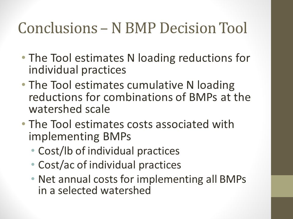 Conclusions – N BMP Decision Tool The Tool estimates N loading reductions for individual practices The Tool estimates cumulative N loading reductions