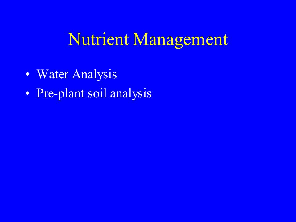 Nutrient Management Water Analysis Pre-plant soil analysis
