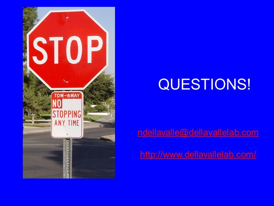 QUESTIONS! ndellavalle@dellavallelab.com http://www.dellavallelab.com/