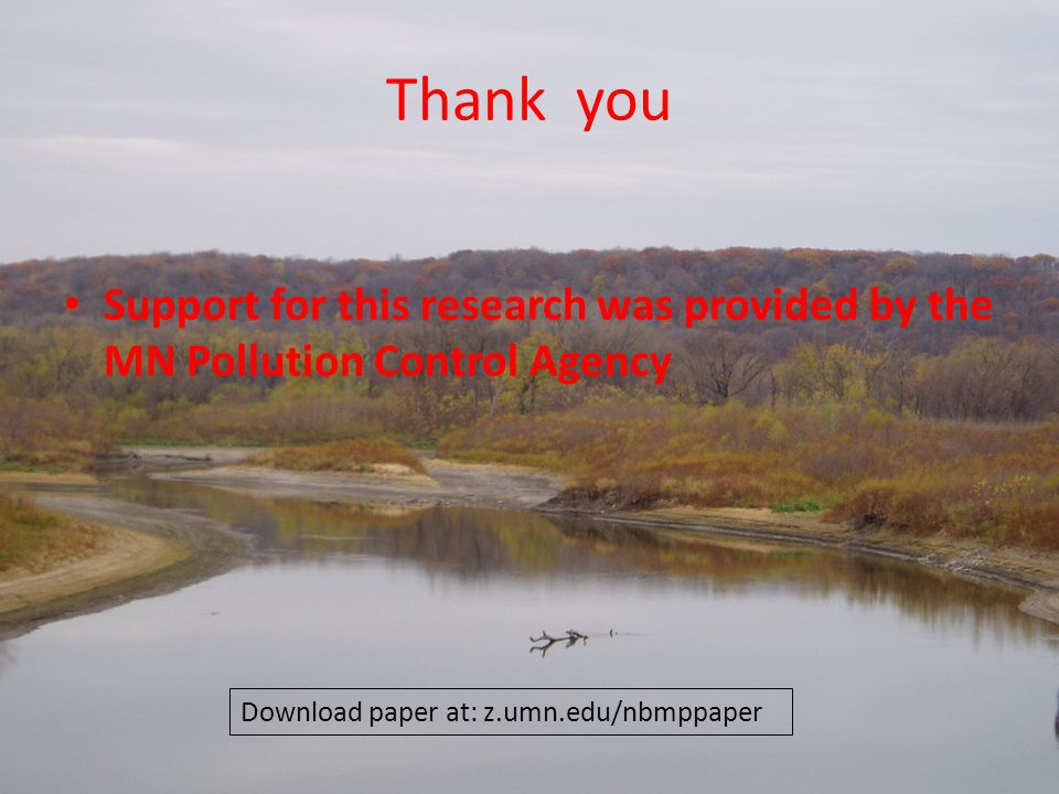 Thank you Support for this research was provided by the MN Pollution Control Agency Download paper at: z.umn.edu/nbmppaper