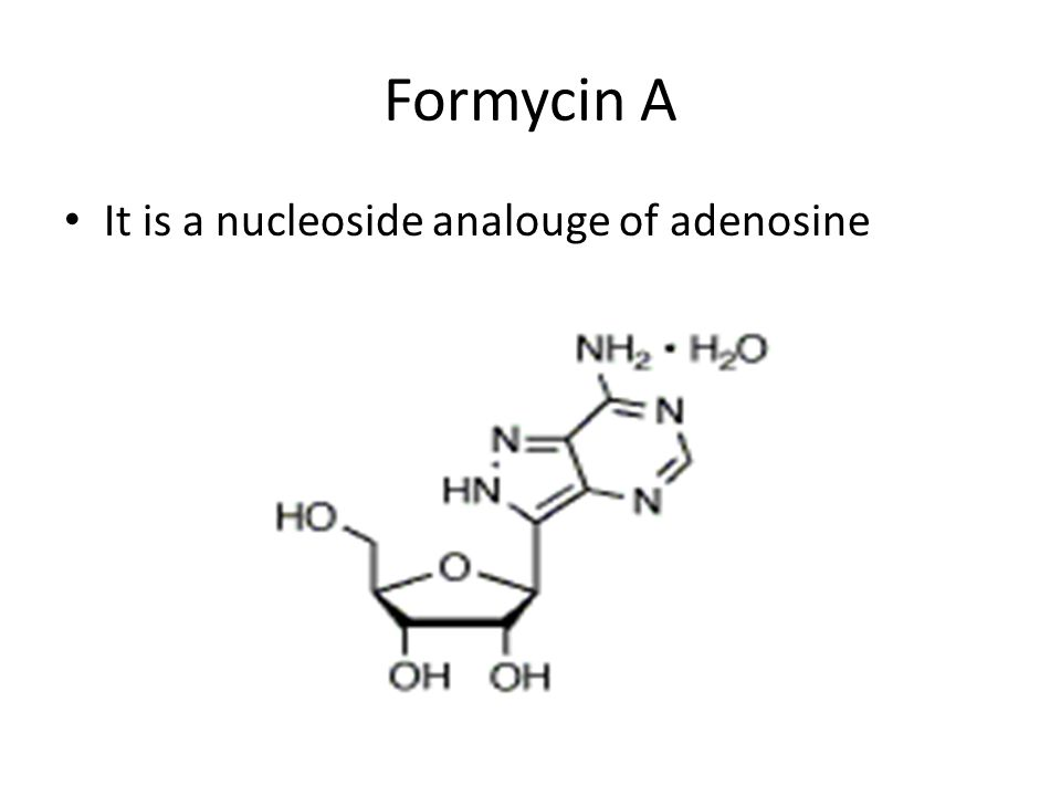 Mode of action of formycin A It inhibits purines, DNA and protein biosynthesis.