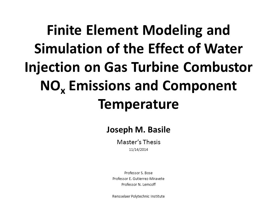 Finite Element Modeling and Simulation of the Effect of Water Injection on Gas Turbine Combustor NO x Emissions and Component Temperature Joseph M.
