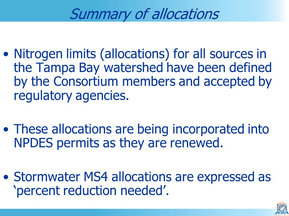 Summary of allocations Nitrogen limits (allocations) for all sources in the Tampa Bay watershed have been defined by the Consortium members and accepted by regulatory agencies.