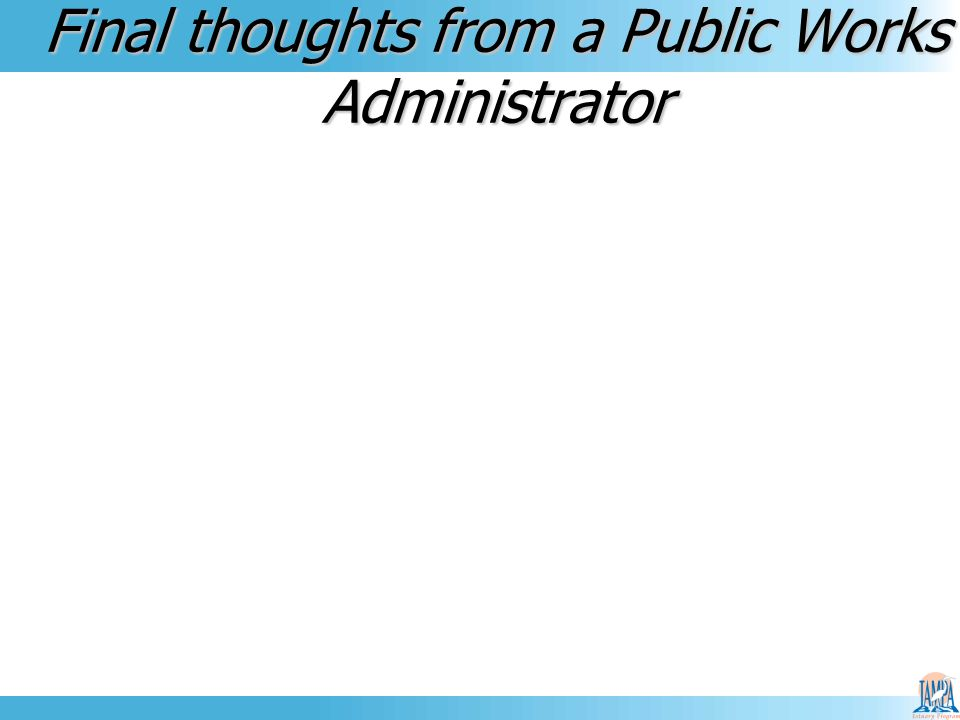 Final thoughts from a Public Works Administrator
