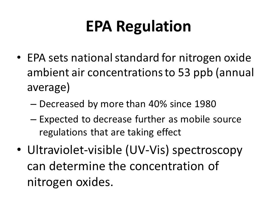 EPA Regulation EPA sets national standard for nitrogen oxide ambient air concentrations to 53 ppb (annual average) – Decreased by more than 40% since