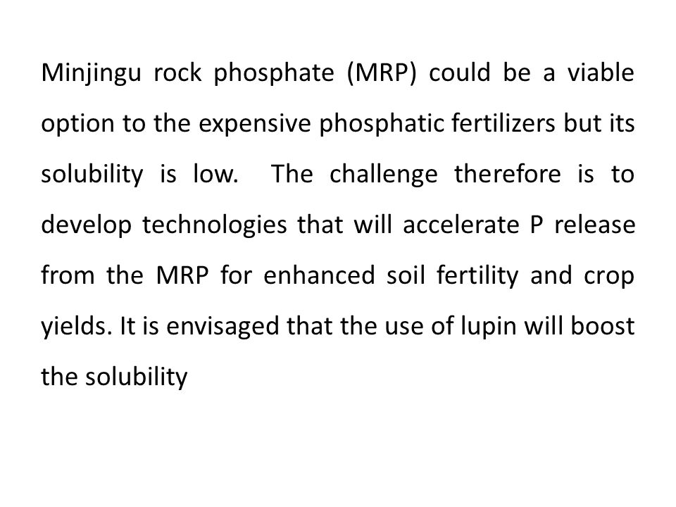 of rock phosphate and in-turn its biological Nitrogen fixation (BNF) and performance of lupin.