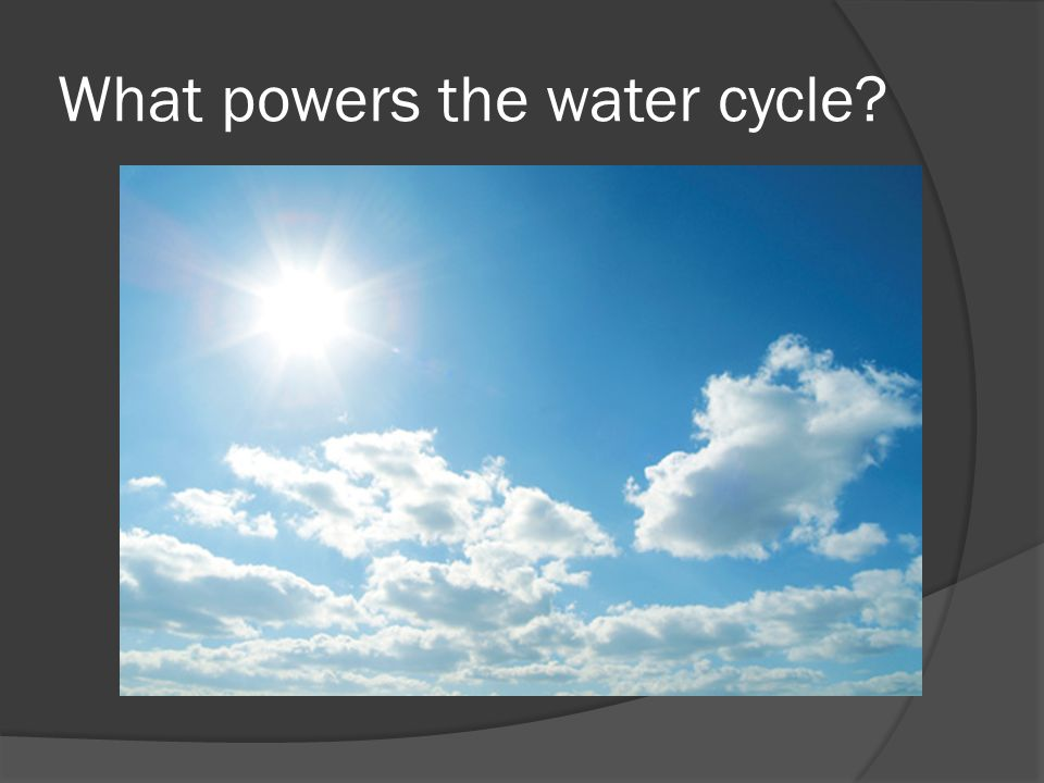What powers the water cycle?