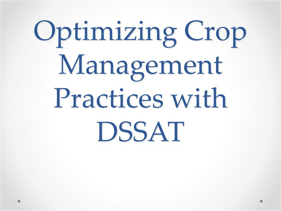 Optimizing Crop Management Practices with DSSAT