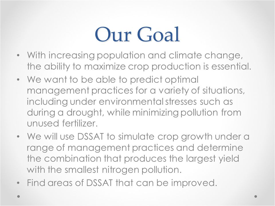 Our Goal With increasing population and climate change, the ability to maximize crop production is essential.