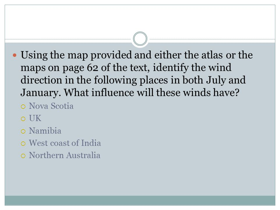 Using the map provided and either the atlas or the maps on page 62 of the text, identify the wind direction in the following places in both July and January.