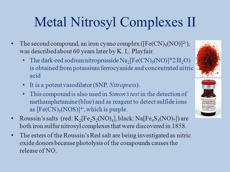 Metal Nitrosyl Complexes II The second compound, an iron cyano complex ([Fe(CN) 5 (NO)] 2- ), was described about 60 years later by K. L. Playfair. Th