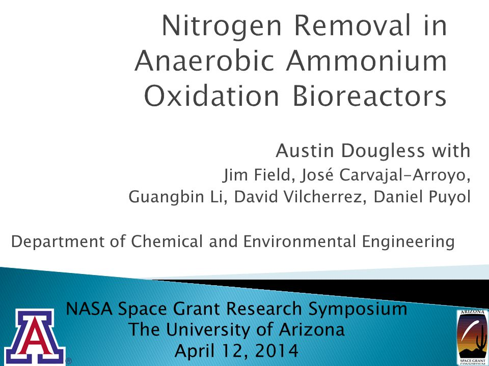 Austin Dougless with Jim Field, José Carvajal-Arroyo, Guangbin Li, David Vilcherrez, Daniel Puyol Department of Chemical and Environmental Engineering NASA Space Grant Research Symposium The University of Arizona April 12, 2014