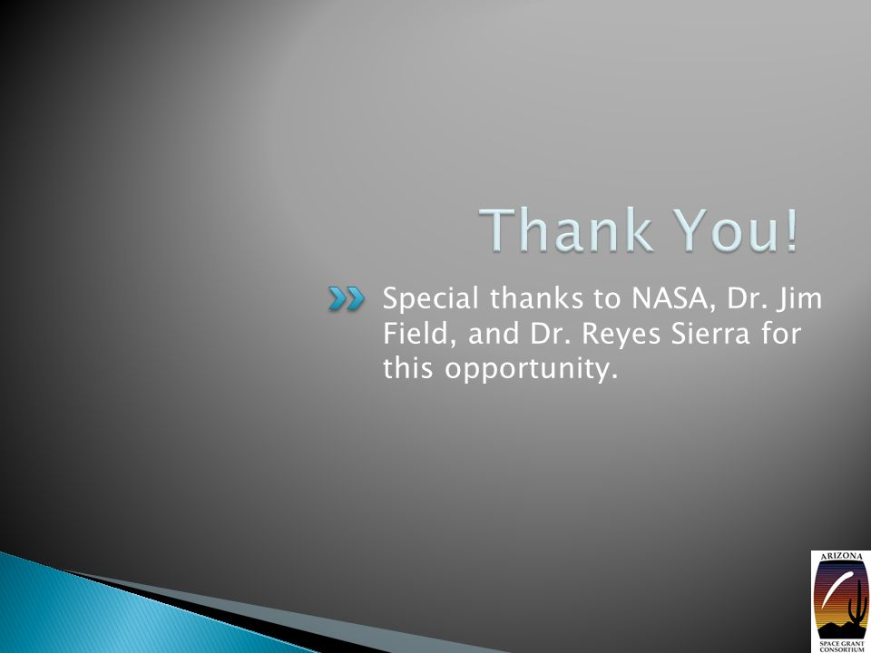 Special thanks to NASA, Dr. Jim Field, and Dr. Reyes Sierra for this opportunity.