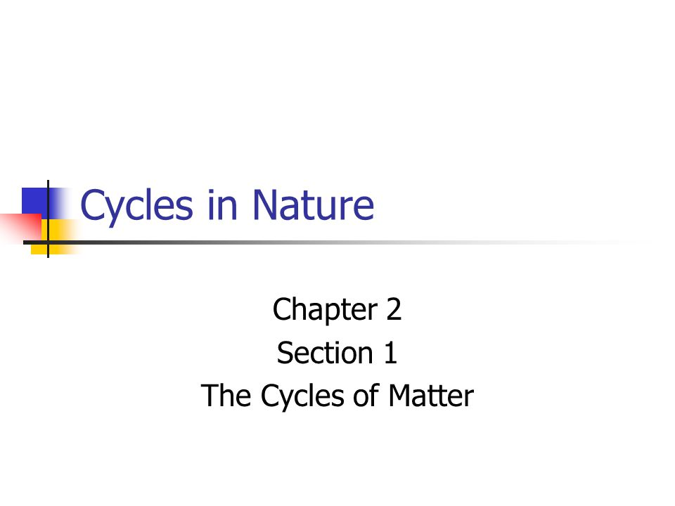 Cycles in Nature Chapter 2 Section 1 The Cycles of Matter