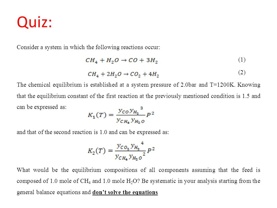 Quiz: Consider a system in which the following reactions occur: (1) (2) The chemical equilibrium is established at a system pressure of 2.0bar and T=1