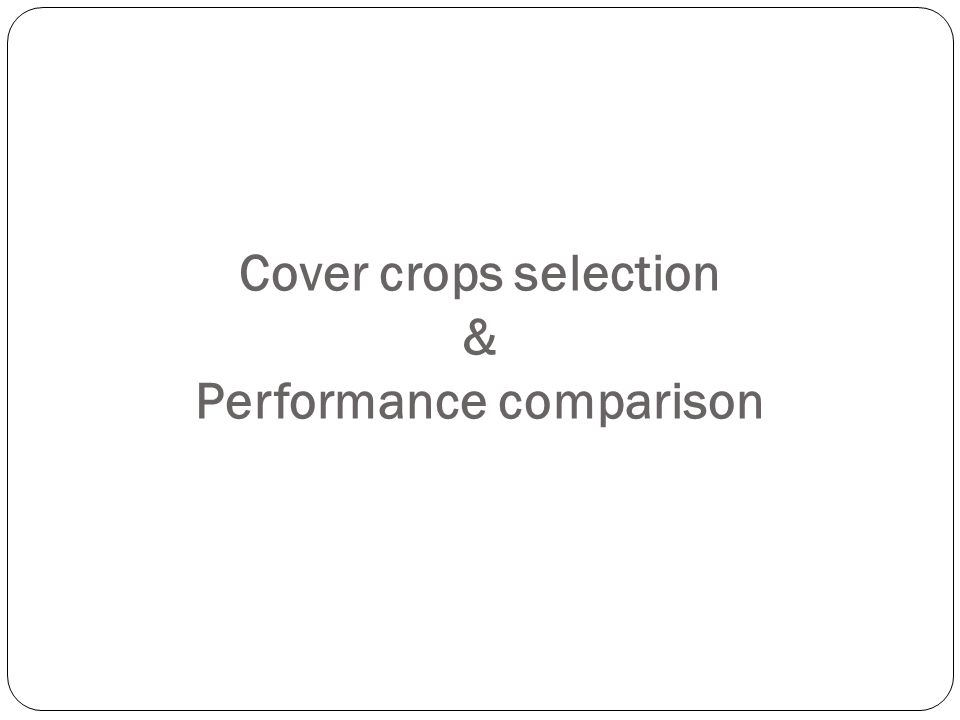 Cover crops selection & Performance comparison
