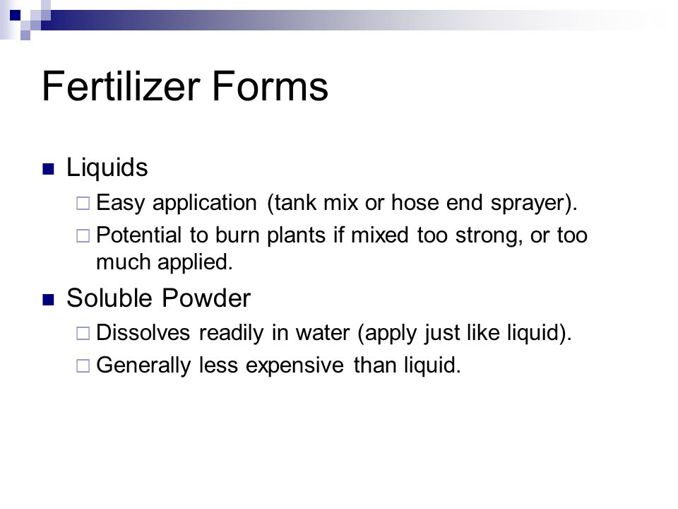 Fertilizer Forms Liquids  Easy application (tank mix or hose end sprayer).