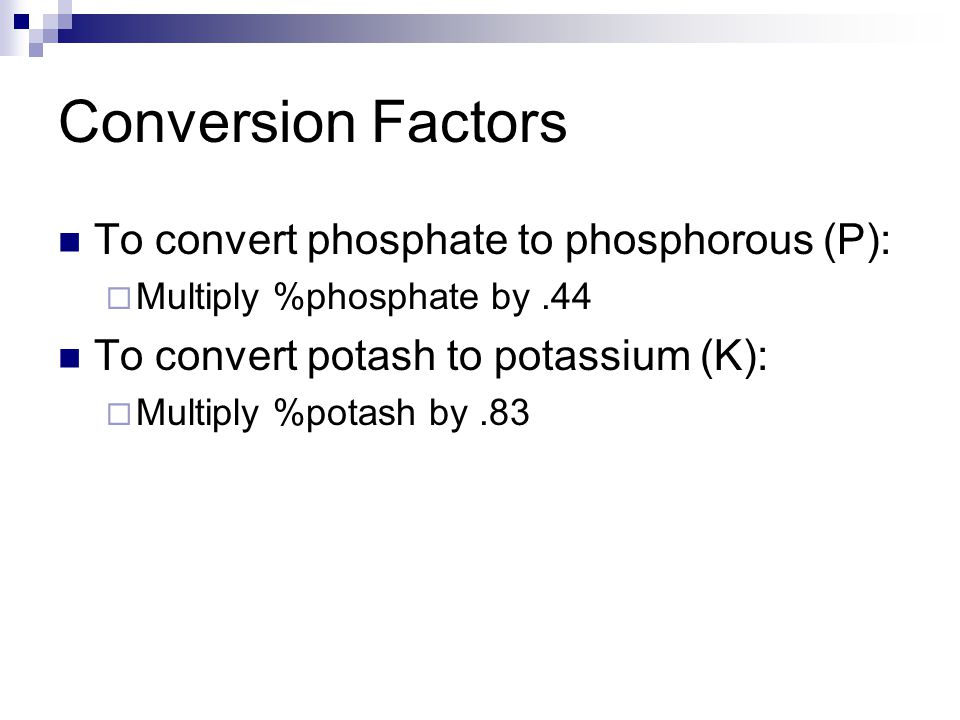 Conversion Factors To convert phosphate to phosphorous (P):  Multiply %phosphate by.44 To convert potash to potassium (K):  Multiply %potash by.83
