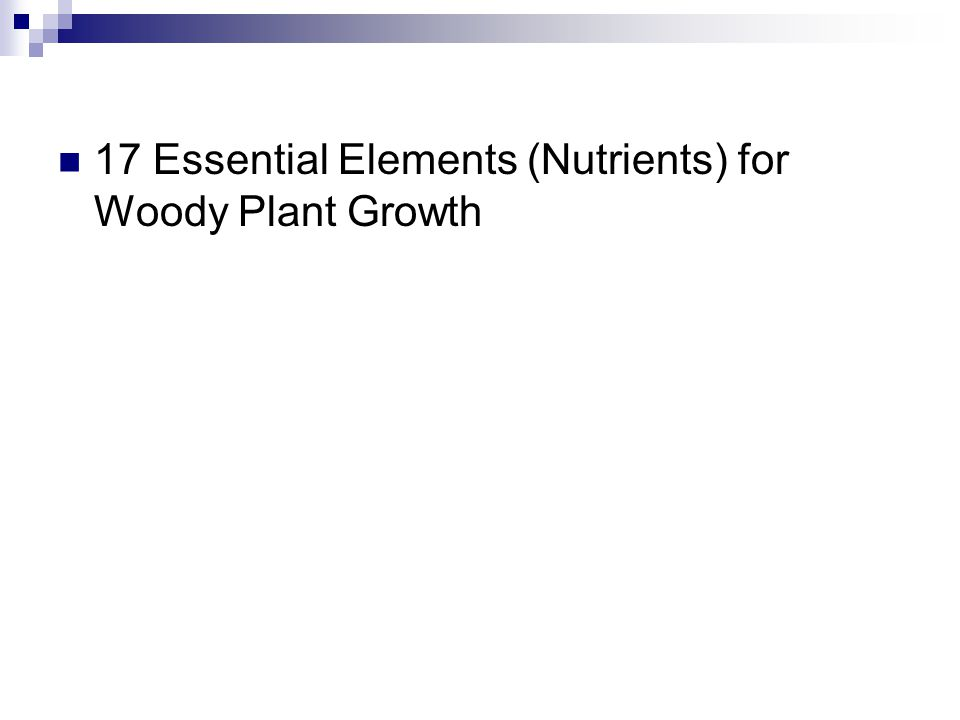 17 Essential Elements (Nutrients) for Woody Plant Growth