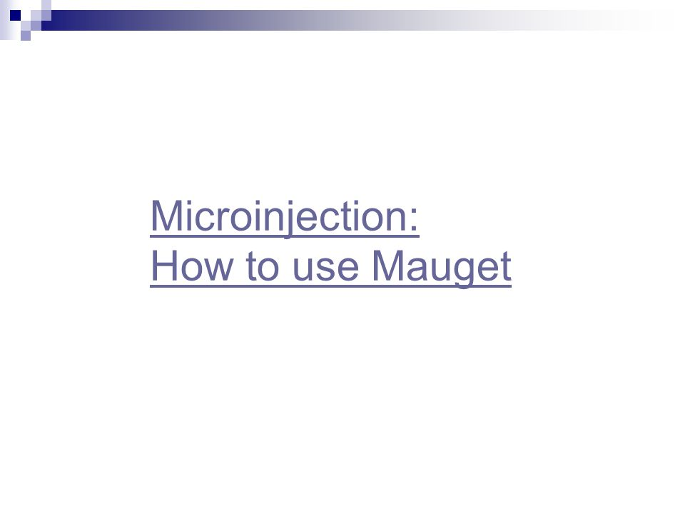Microinjection: How to use Mauget