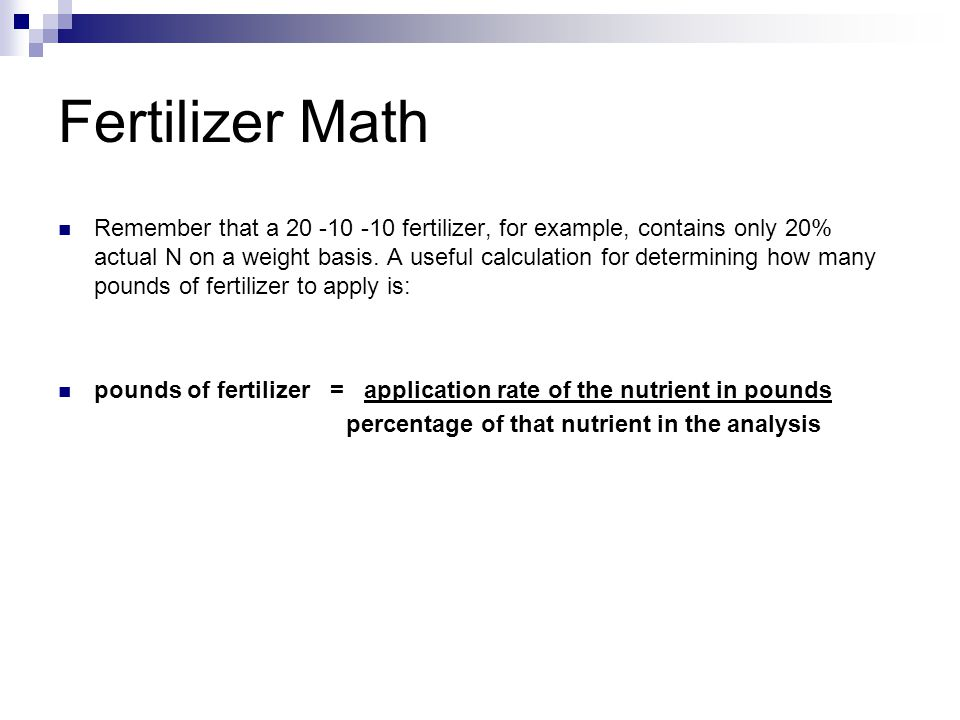 Fertilizer Math Remember that a 20 -10 -10 fertilizer, for example, contains only 20% actual N on a weight basis.
