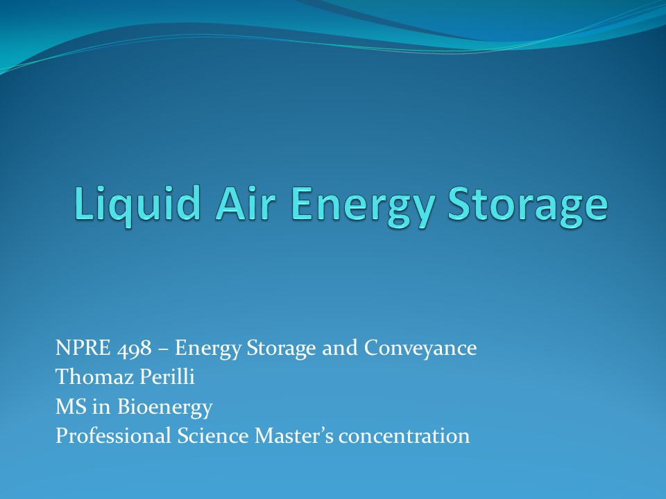 Outline Cryogenic Energy Storage Liquid Air Energy Storage Advantages Disadvantages Options Current Plant Future Projects Conclusions References