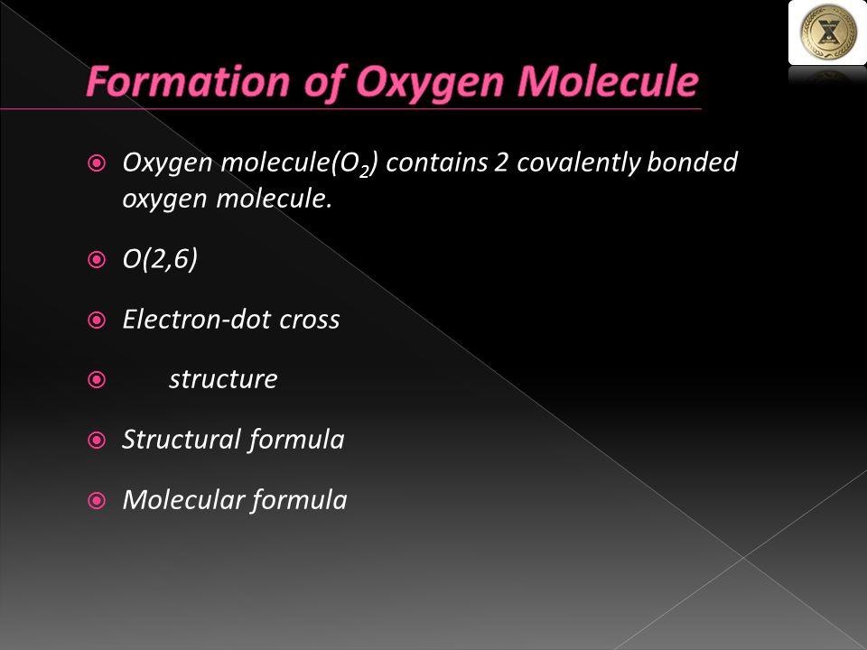 OOxygen molecule(O 2 ) contains 2 covalently bonded oxygen molecule.