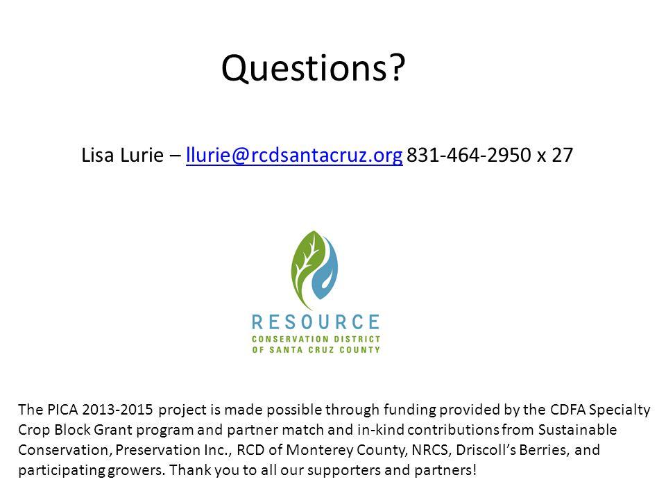 Questions? Lisa Lurie – llurie@rcdsantacruz.org 831-464-2950 x 27llurie@rcdsantacruz.org The PICA 2013-2015 project is made possible through funding p
