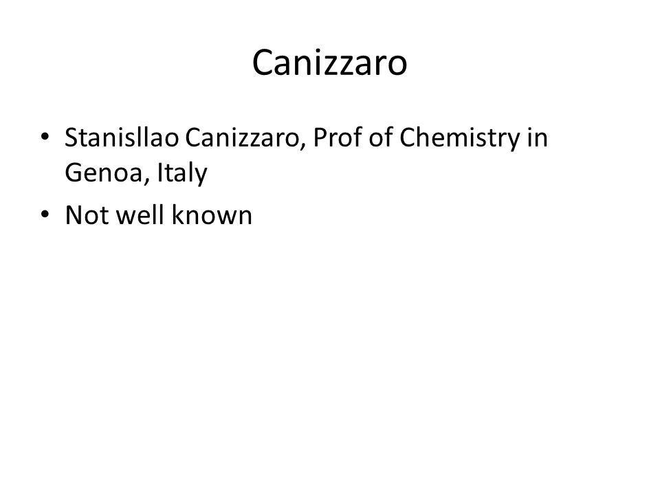 Canizzaro Stanisllao Canizzaro, Prof of Chemistry in Genoa, Italy Not well known