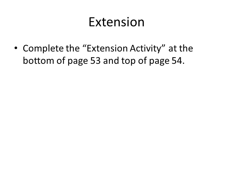 "Extension Complete the ""Extension Activity"" at the bottom of page 53 and top of page 54."