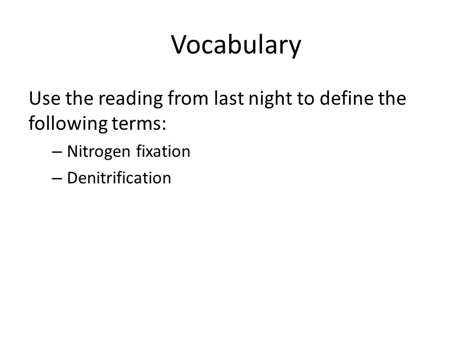 Vocabulary Use the reading from last night to define the following terms: – Nitrogen fixation – Denitrification