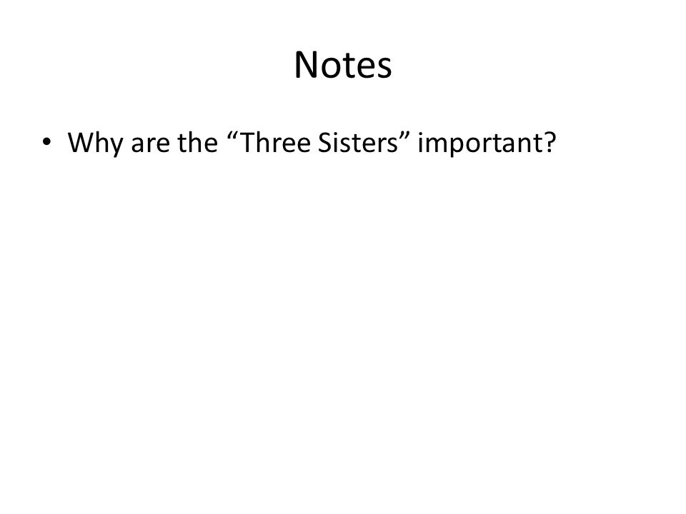 "Notes Why are the ""Three Sisters"" important?"
