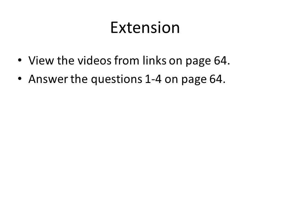 Extension View the videos from links on page 64. Answer the questions 1-4 on page 64.