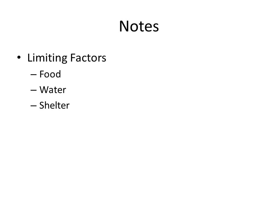 Notes Limiting Factors – Food – Water – Shelter