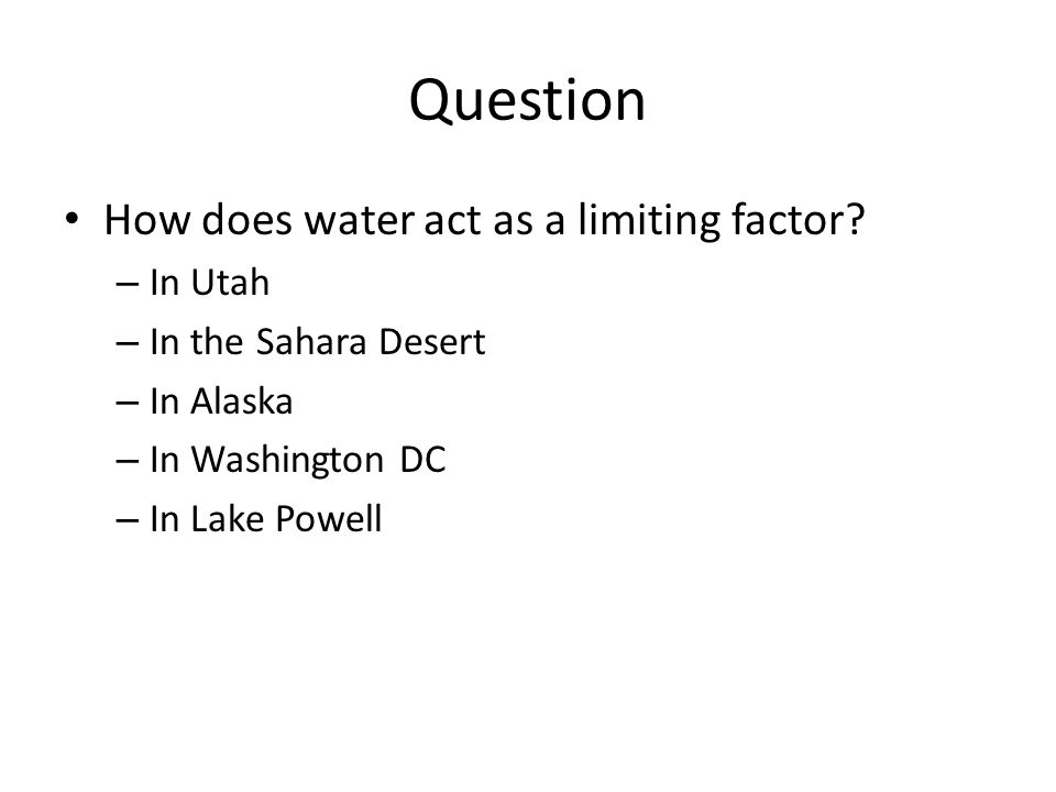 Question How does water act as a limiting factor? – In Utah – In the Sahara Desert – In Alaska – In Washington DC – In Lake Powell