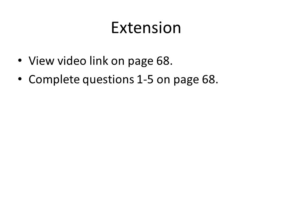 Extension View video link on page 68. Complete questions 1-5 on page 68.