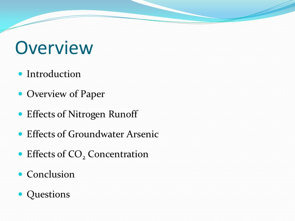 Overview Introduction Overview of Paper Effects of Nitrogen Runoff Effects of Groundwater Arsenic Effects of CO 2 Concentration Conclusion Questions