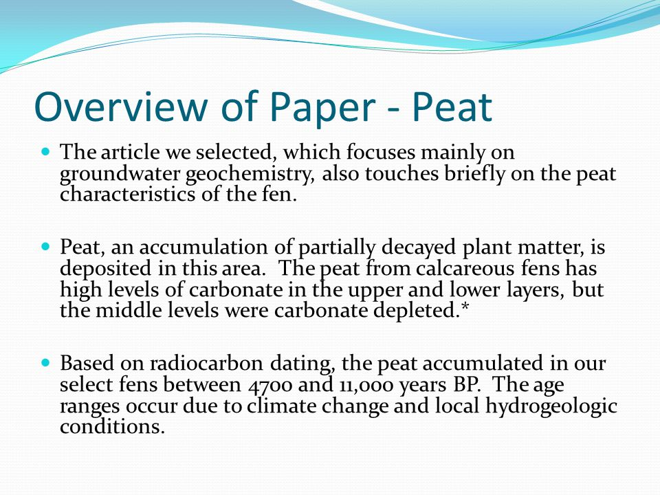 Overview of Paper - Peat The article we selected, which focuses mainly on groundwater geochemistry, also touches briefly on the peat characteristics of the fen.